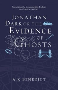 Jonathan Dark or the Evidence of Ghosts by AK Benedict